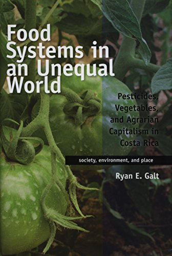 Food Systems in an Unequal World: Pesticides, Vegetables, and Agrarian Capitalism in Costa Rica (Society, Environment, and Place) (Agrarian System)