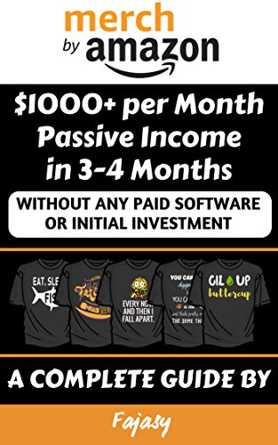 Merch by Amazon $1000+ per Month Passive Income in 3-4 Months: Without Any Paid Software or Initial Investment