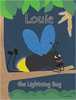 Louie The Lightning Bug Jean Green Christine Fink 9780982318560 Amazon Com Books