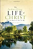 The Indwelling Life of Christ, Ian Thomas, 1590525248