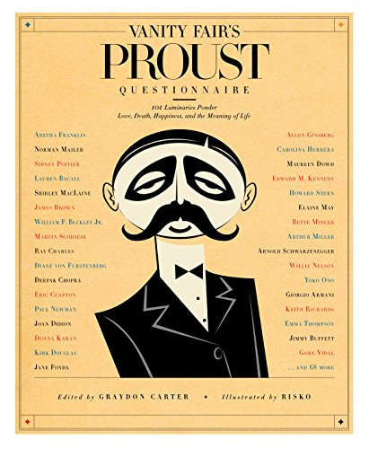 Vanity Fair's Proust Questionnaire: 101 Luminaries Ponder Love, Death, Happiness, and the Meaning of Life ()