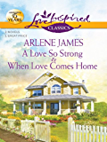 A Love So Strong and When Love Comes Home (Love Inspired Classics)