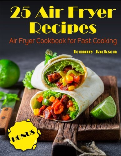 25 Air Fryer Recipes: Air Fryer Cookbook for Fast Cooking by Tommy Jackson