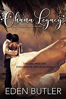 Ohana Legacy: The Thin Love Series Bundle by [Butler, Eden]