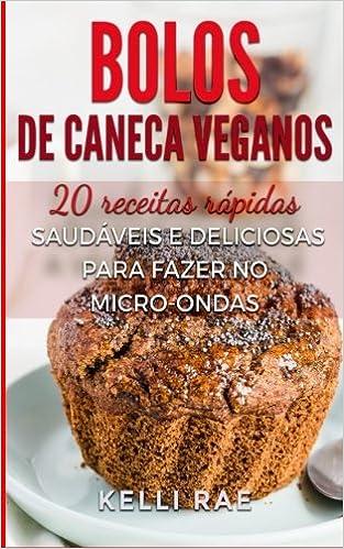 Bolos de caneca veganos: 20 receitas rápidas, saudáveis e ...
