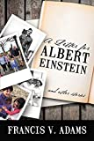 A Letter for Albert Einstein: And Other Stories