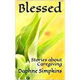 Blessed: Stories about Caregiving