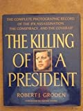 The Killing of a President: The Complete Photographic Record of the JFK Assassination...