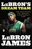 img - for LeBron's Dream Team: How Four Friends and I Brought a Championsip Home book / textbook / text book