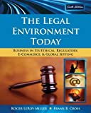 img - for The Legal Environment Today: Business In Its Ethical, Regulatory, E-Commerce, and Global Setting by Miller, Roger LeRoy Published by Cengage Learning 6th (sixth) edition (2008) Hardcover book / textbook / text book