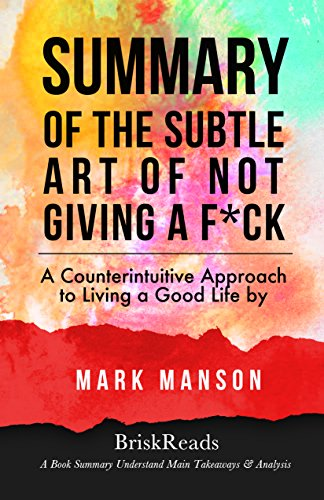 Summary: The Subtle Art of Not Giving a F*ck: A Counterintuitive Approach to Living a Good Life by Mark Manson: Understand Main Takeaways and Analysis ... Manson, Positive Thinking, Inspirational)