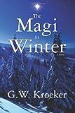 The Magi in Winter, G. W. Kroeker, 1466452722