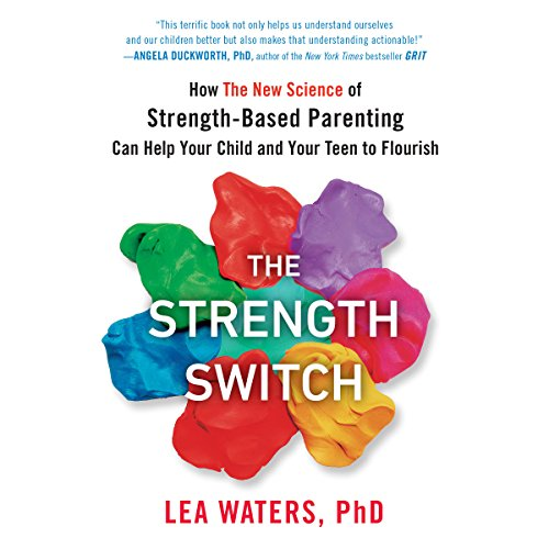 The Strength Switch: How the New Science of Strength-Based Parenting Can Help Your Child and Your Teen to Flourish by Penguin Audio