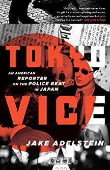 Tokyo Vice: An American Reporter on the Police Beat in Japan (Vintage Crime/Black Lizard) by [Adelstein, Jake]