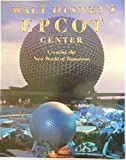 Walt Disney's Epcot Center: Creating the New World of Tomorrow by Richard R. Beard (1982-07-01)