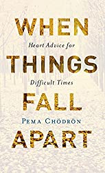 When Things Fall Apart: Heart Advice for Difficult Times (Shambhala Classics)
