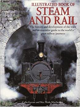 Book Illustrated Book of Steam and Rail - The History and Development of the Train and an Evocative Guide to the World's Great Railway Journeys