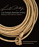 img - for Luis Ortega's Rawhide Artistry: Braiding in the California Tradition (Volume 7) (The Western Legacies Series) book / textbook / text book