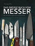 Das große Buch vom Messer: Alles über das wichtigste Werkzeug der Menschheit