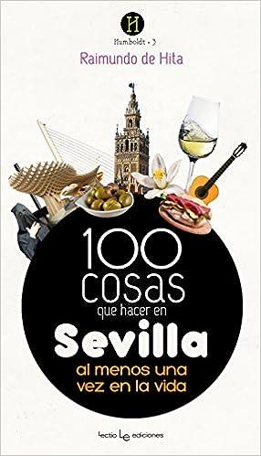 100 Cosas Que Hacer En Sevilla Al Menos Una Vez En La Vida por Raimundo De Hita Cantalejo epub