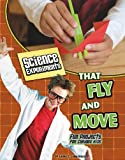 Science Experiments That Fly and Move, Kristi Lew, 1429654260