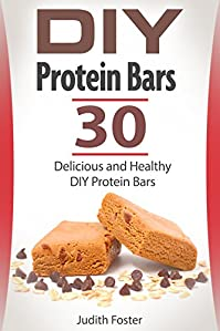 Diy Protein Bars: 30 Delicious And Healthy Diy Protein Bars by Judith Foster ebook deal