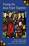 Praying the Jesus Prayer Together/Brother Ramon and Simon Barrington-Ward ; with a Foreword by Frederica Mathewes-Green, Ramon and Simon Barrington-Ward, 1565639936