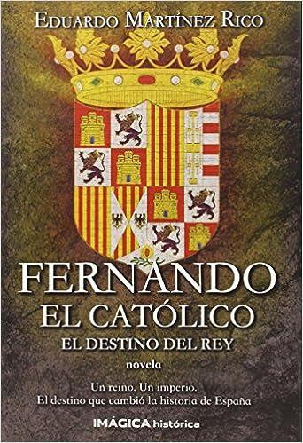 El destino del rey Imágica Histórica: Amazon.es: Eduardo Martínez Rico: Libros