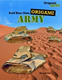 Fold Your Own Origami Army, Mark Bolitho, 1477714650