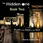 The Hidden One: Truth Is the Soul of the Sun, Book 2 | Maria Isabel Pita