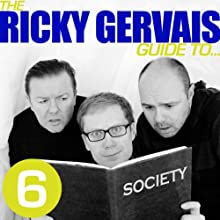The Ricky Gervais Guide to...SOCIETY Performance by Ricky Gervais, Steve Merchant, Karl Pilkington Narrated by Ricky Gervais, Steve Merchant, Karl Pilkington