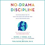 No-Drama Discipline: The Whole-Brain Way to Calm the Chaos and Nurture Your Child's Developing Mind | Daniel J. Siegel,Tina Payne Bryson