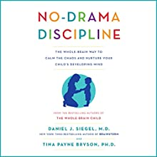 No-Drama Discipline: The Whole-Brain Way to Calm the Chaos and Nurture Your Child's Developing Mind Audiobook by Daniel J. Siegel, Tina Payne Bryson Narrated by Daniel J. Siegel, Tina Payne Bryson