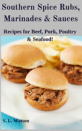 Southern Spice Rubs, Marinades & Sauces: Recipes for Beef, Pork, Poultry & Seafood! (Southern Cooking Recipes Book 16) (16 Beef)