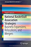 National Basketball Association Strategies : Business Expansions, Relocations, and Mergers, Jozsa Jr., Frank P., 3319100572