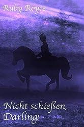 Nicht schießen, Darling! - Schon wieder eine sehr romantische Komödie (Leckere Lords von Ruby Royce 3) (German Edition)