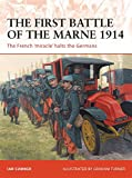 The First Battle of the Marne 1914: The French 'miracle' halts the Germans (Campaign)