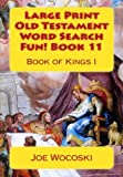 Large Print Old Testament Word Search Fun! Book 11: Book of Kings I (Large Print Old Testament Word Search Books) (Volume 11)