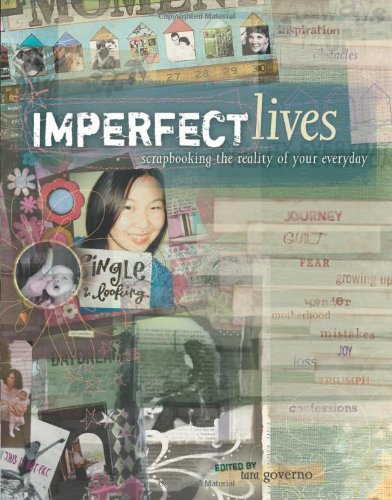 Imperfect Lives: Scrapbooking the Reality of Your Everyday pdf