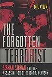 The Forgotten Terrorist: Sirhan Sirhan and the Assassination of Robert F. Kennedy