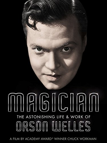 Magician: The Astonishing Life & Work of Orson Welles -