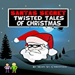 Santa's Secret Twisted Tales of Christmas, Book 1   Mary St. Christmas