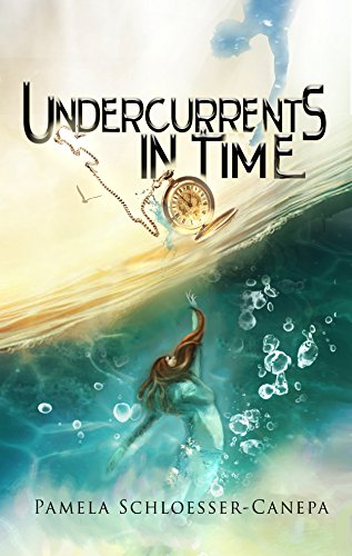 Book: Undercurrents in Time - Detours in Time Book 2 by Pamela Schloesser Canepa