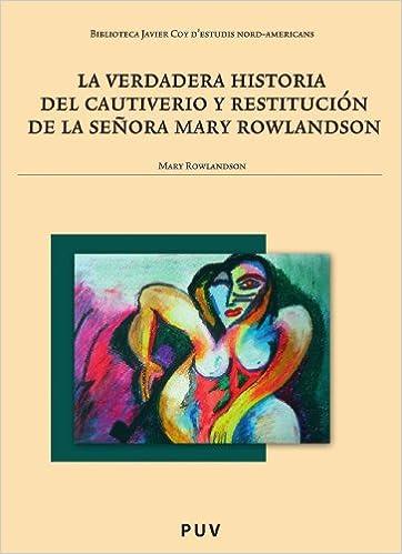 La Verdadera Historia Del Cautiverio Y Restitución De La Señora Mary Rowlandson Biblioteca Javier Coy destudis Nord-Americans: Amazon.es: Mary Rowlandson, ...