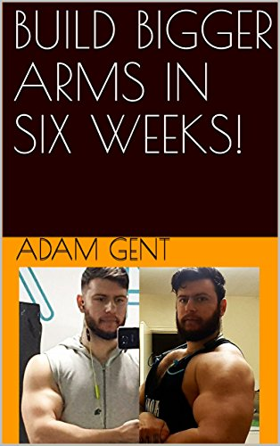 BUILD BIGGER ARMS IN SIX WEEKS! (Bigger Arms)
