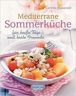 b0a026111f082c Mediterrane Sommerküche: für heiße Tage und beste Freunde: Amazon.de:  Corinne Jausserand: Bücher