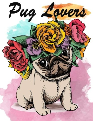 Pug Lovers: Pug Dogs Coloring Book For Kids Girls Adults