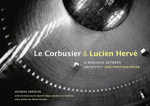 (Le Corbusier & Lucien Hervé: A Dialogue Between Architect and Photographer)
