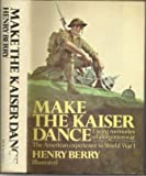 img - for Make the Kaiser Dance: Living Memories of a Forgotten War: The American Experience in World War I book / textbook / text book