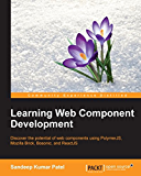 Learning Web Component Development - Build the Web of the Future, Today